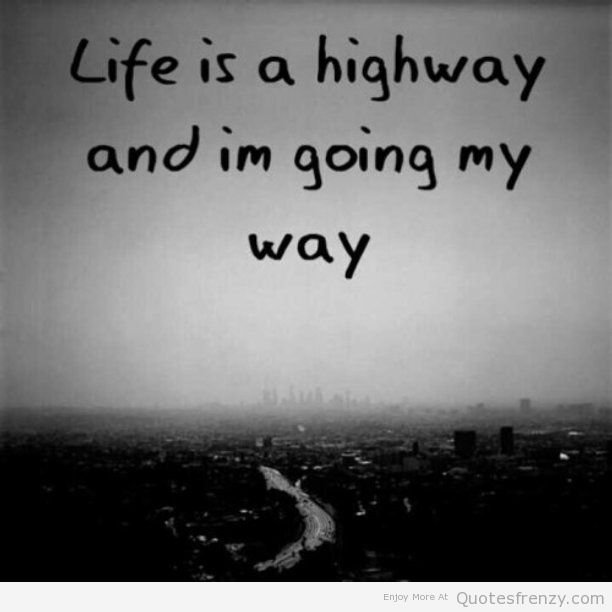 Quotes About Life Is A Highway 36 Quotes