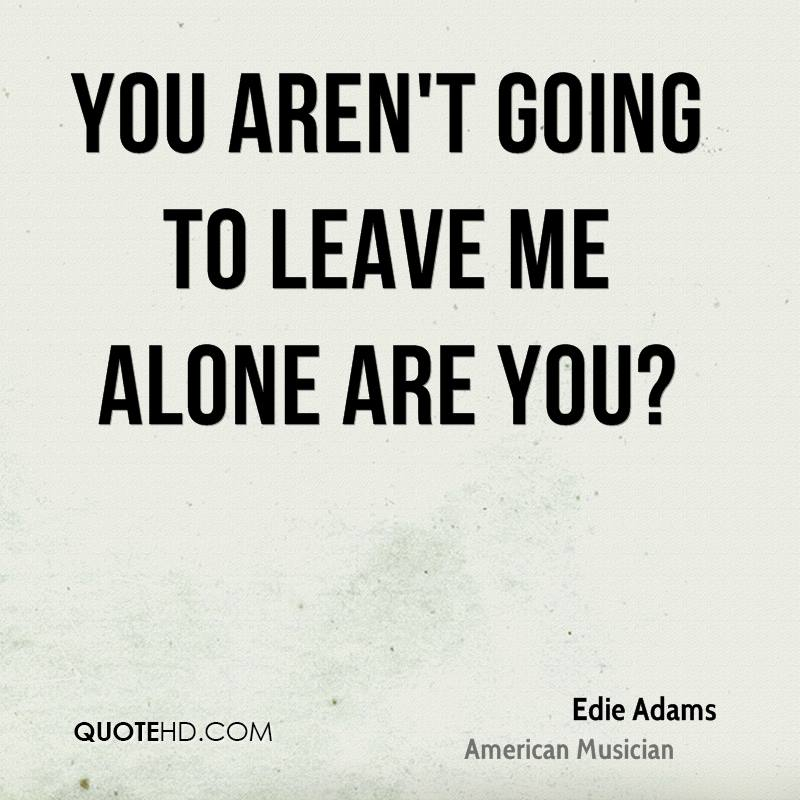 Quotes About Leaving Alone 48 Quotes