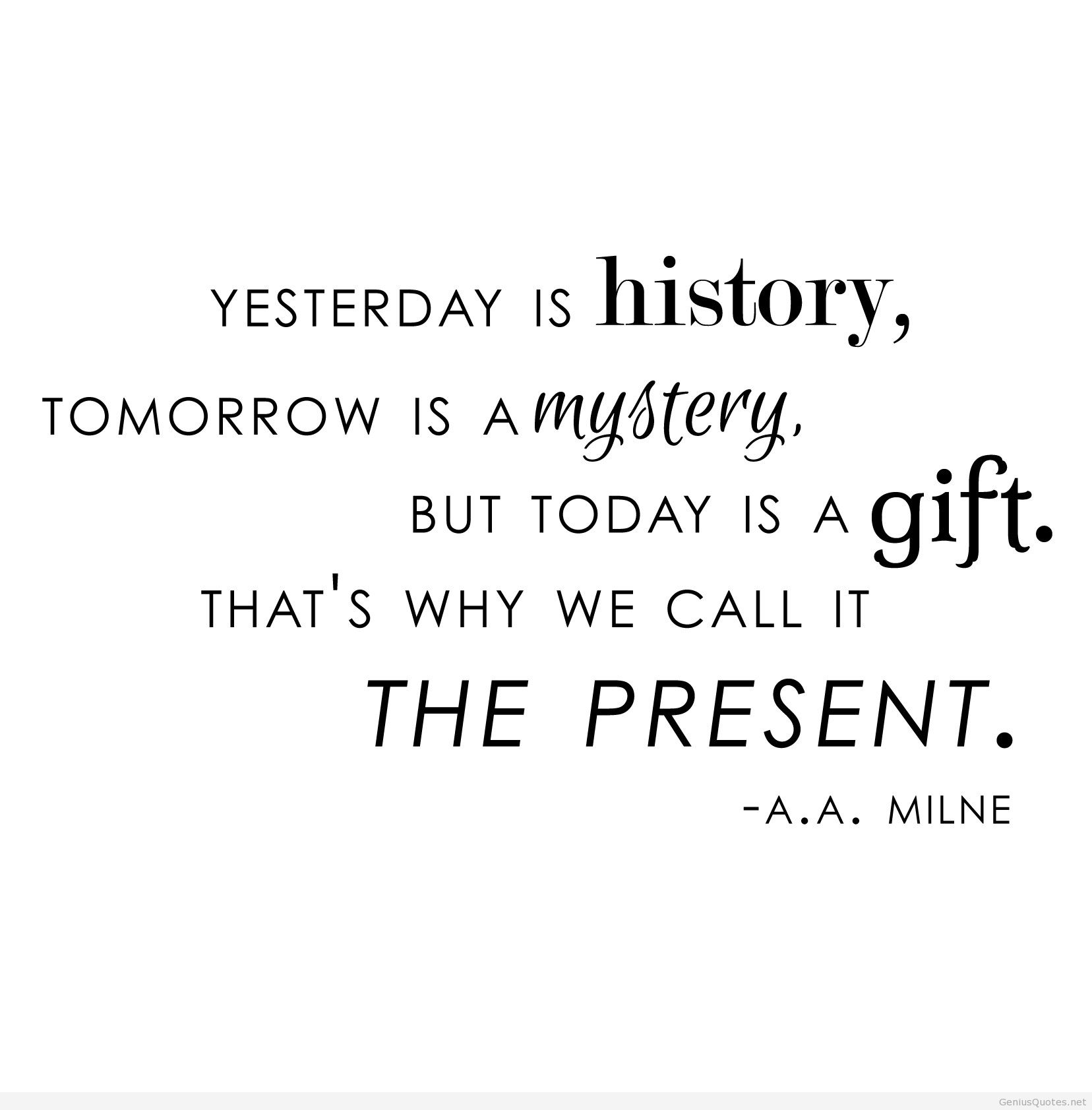 Is today gift is mystery but a a tomorrow Yesterday Tomorrow