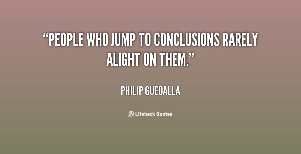 Quotes About Jumping To Conclusion 60 Quotes Fascinating Jumping To Conclusions Quotes