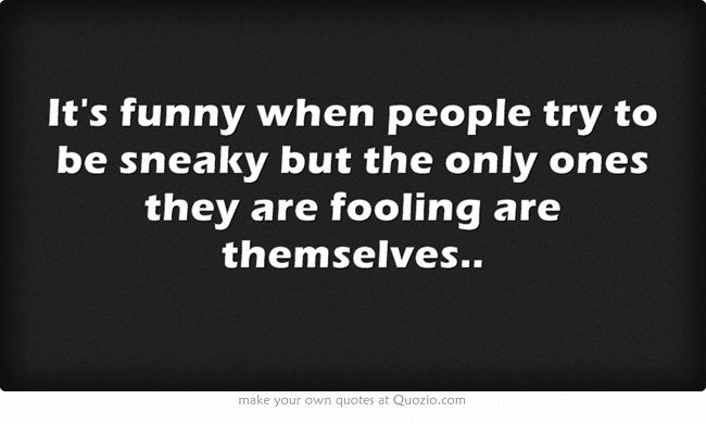 Sneaky People Quotes Quotes about Sneaky People (24 quotes) Sneaky People Quotes