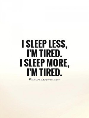 Quotes about Tired of work (65 quotes)