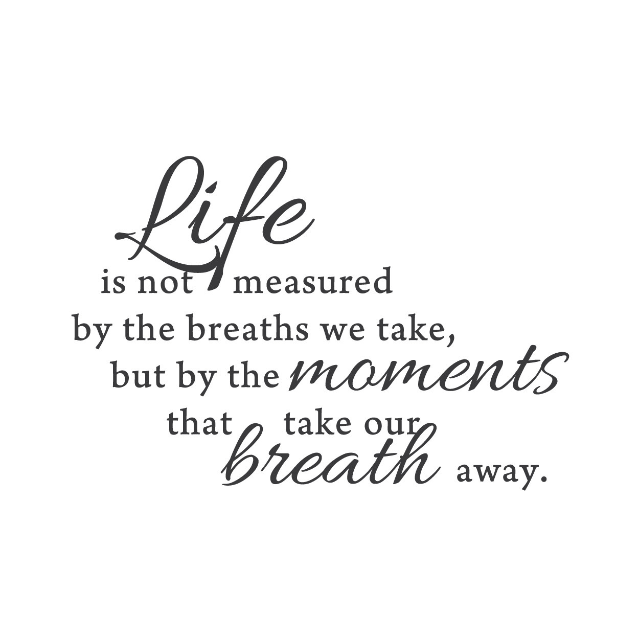Life Is Not Measured Quote Quotes About Life Breath Away 27 Quotes