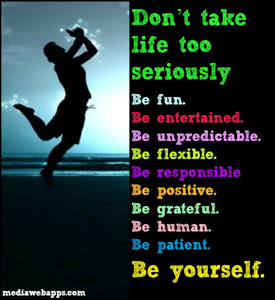 Quotes About Dont Take Life Too Seriously 41 Quotes