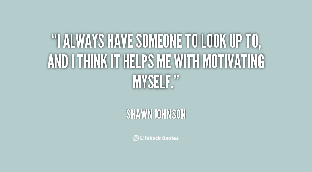 Quotes About Looking Up To Someone (65 Quotes