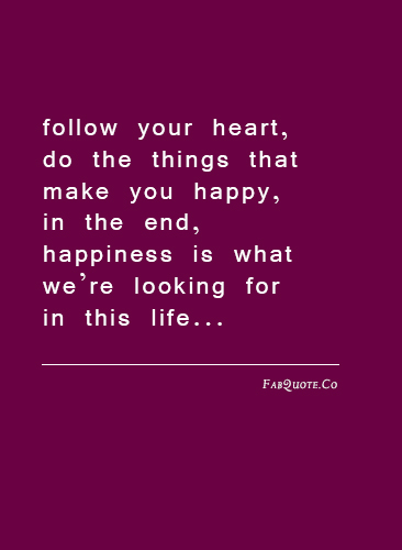Quotes About Follow Your Heart 212 Quotes