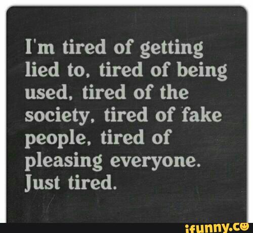 Quotes About Tired Of Everything 54 Quotes
