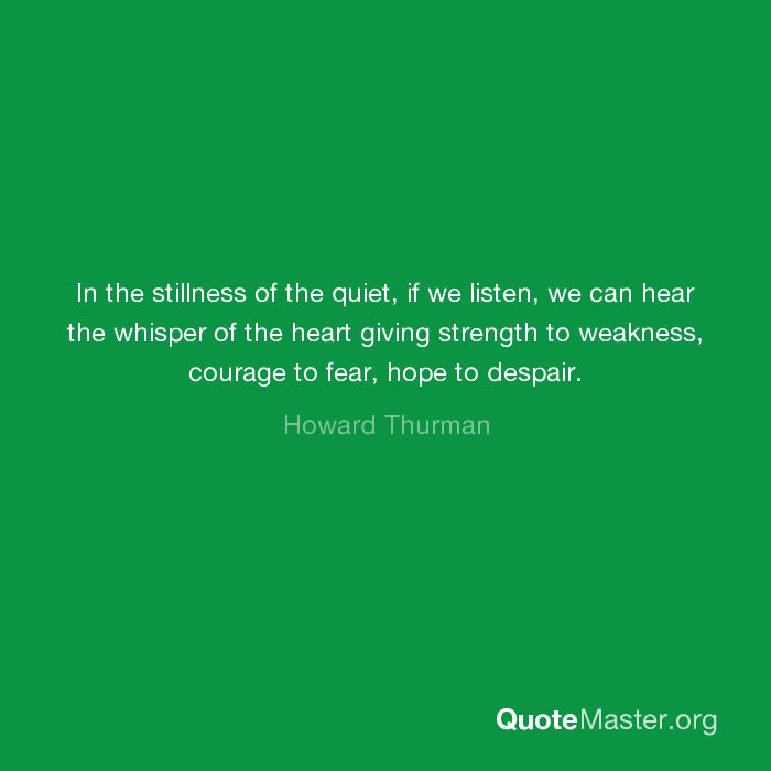 In the stillness of the quiet, if we listen, we can hear the whisper ...