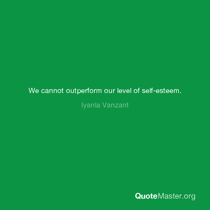 We Cannot Outperform Our Level Of Self Esteem Iyanla Vanzant