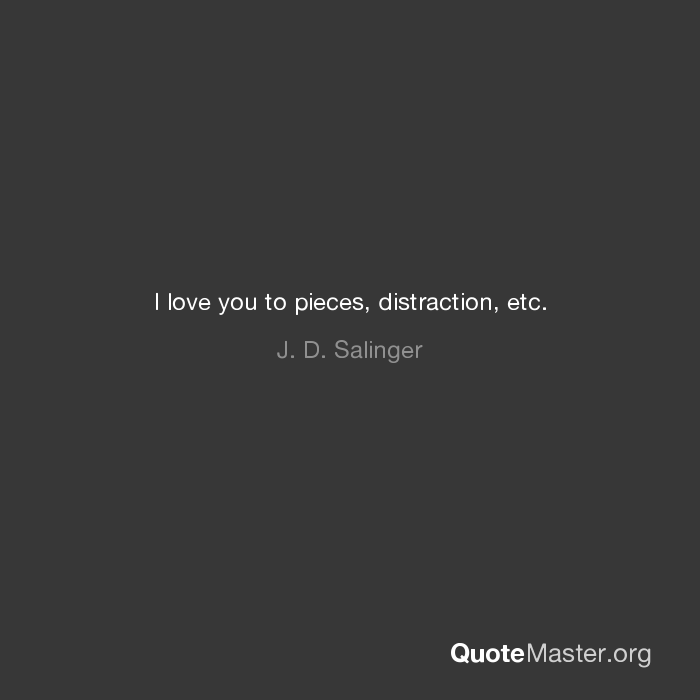 I Love You To Pieces Distraction Etc J D Salinger