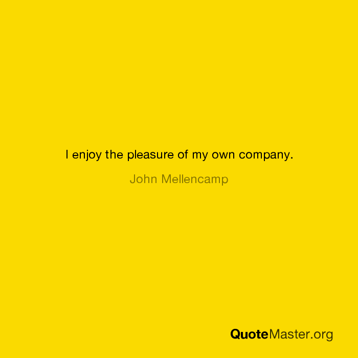 Pleasure of my own company