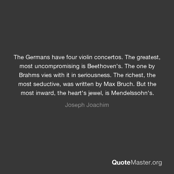 The Germans have four violin concertos  The greatest, most
