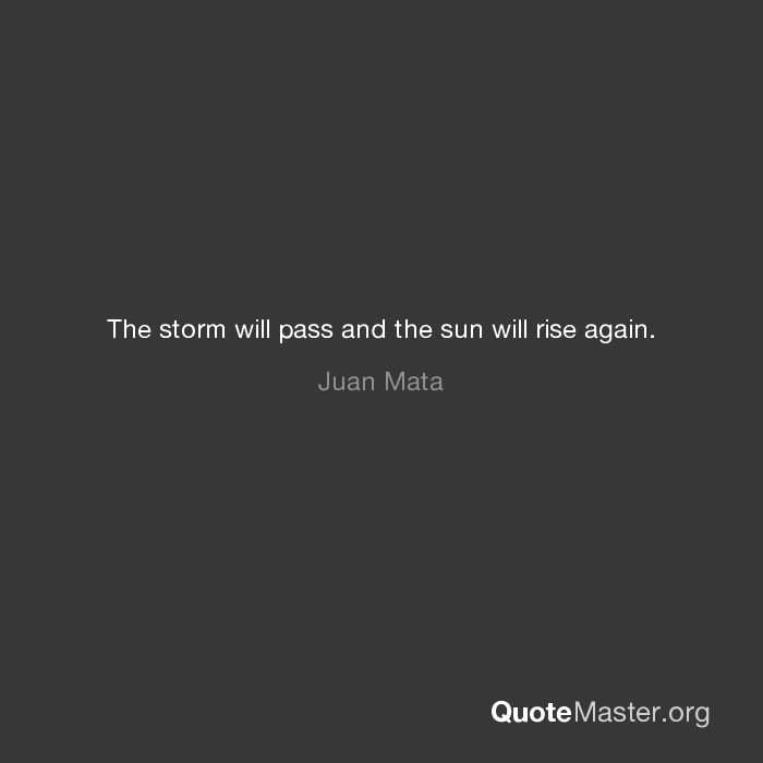The Storm Will Pass And The Sun Will Rise Again Juan Mata