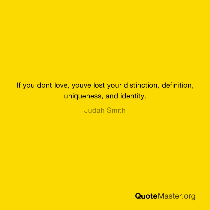 If You Dont Love, Youve Lost Your Distinction, Definition, Uniqueness, And  Identity. Judah Smith