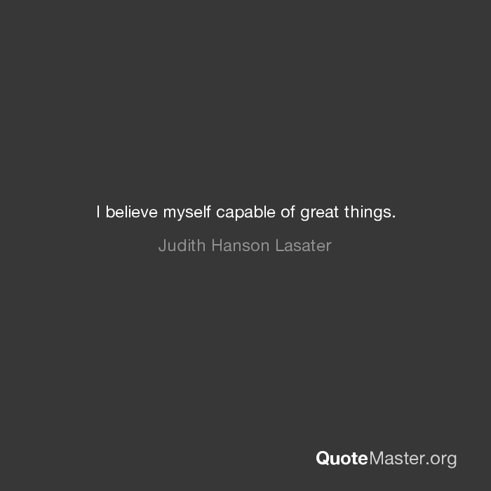 I Believe Myself Capable Of Great Things Judith Hanson Lasater