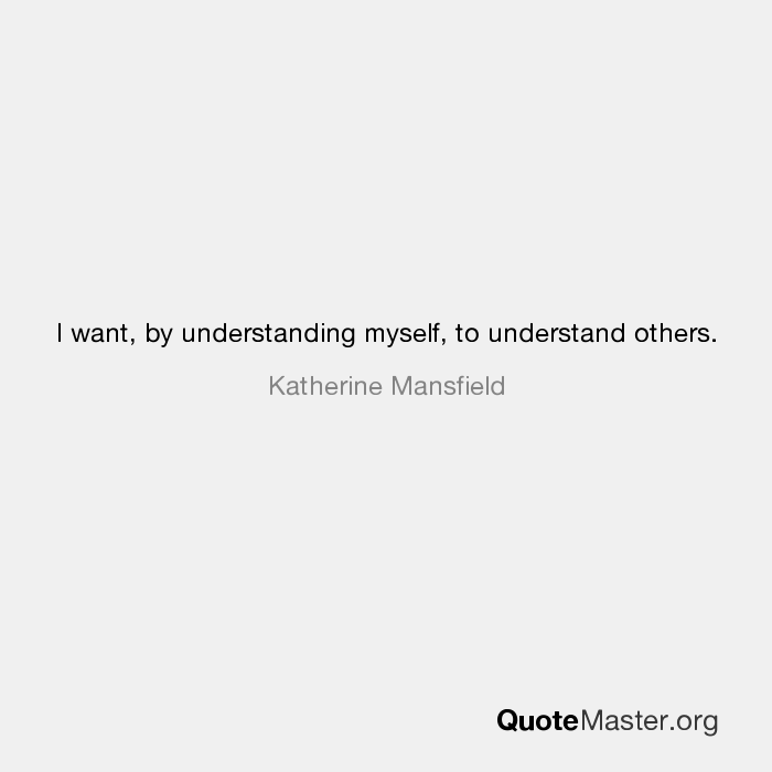 I Want By Understanding Myself To Understand Others Katherine Mansfield
