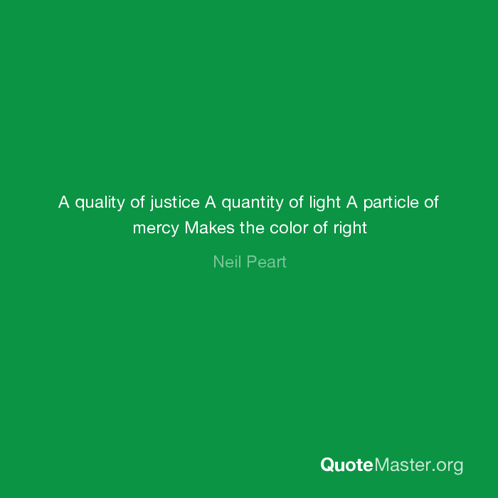 A Quality Of Justice A Quantity Of Light A Particle Of Mercy Makes