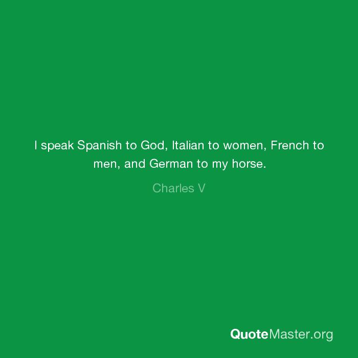 I Speak Spanish To God Italian To Women French To Men And German