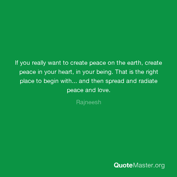 If You Really Want To Create Peace On The Earth Create Peace In