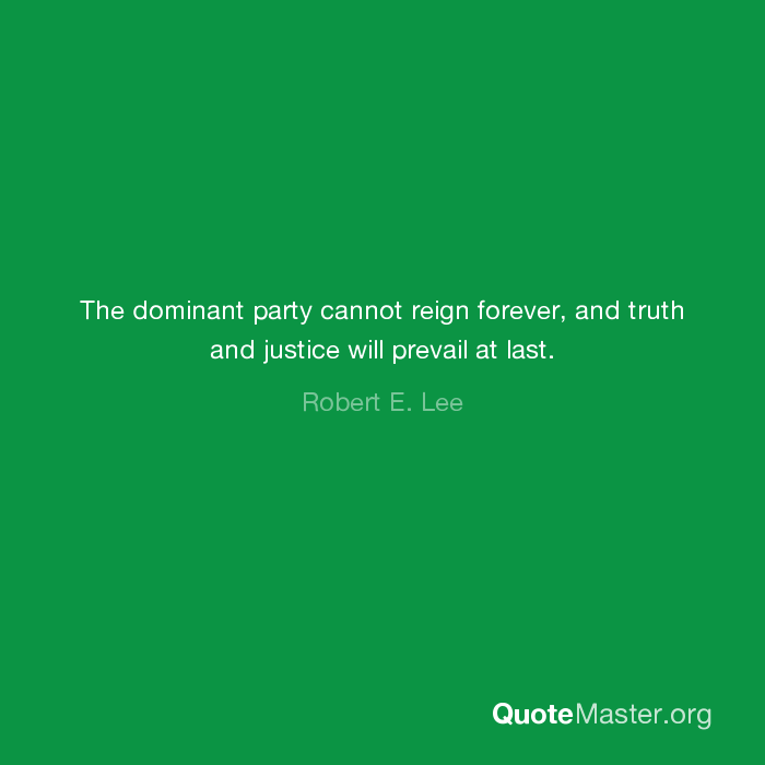 The Dominant Party Cannot Reign Forever And Truth And Justice Will