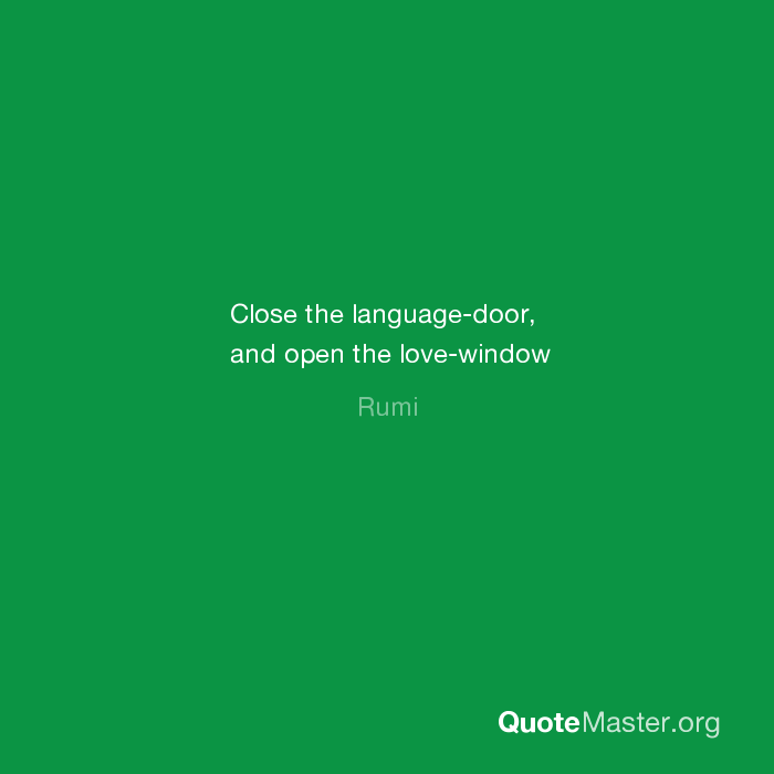 Close the language-door and open the love-window - Rumi  sc 1 st  Quote Master & Close the language-door and open the love-window Rumi