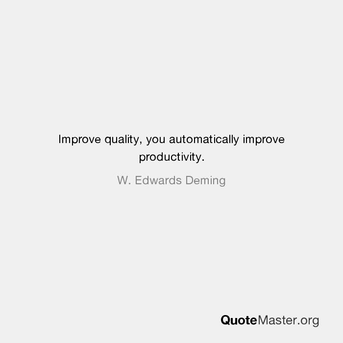improve quality you automatically improve productivity w edwards