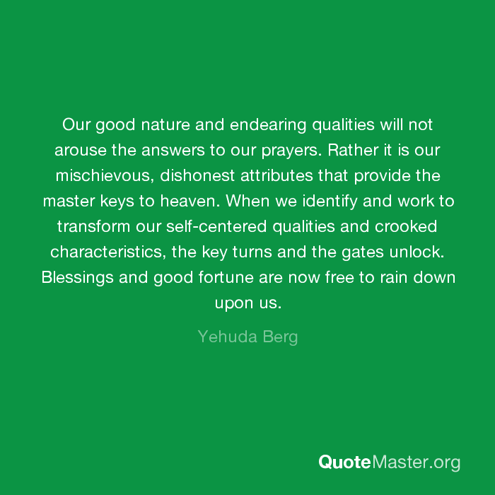Our good nature and endearing qualities will not arouse the answers