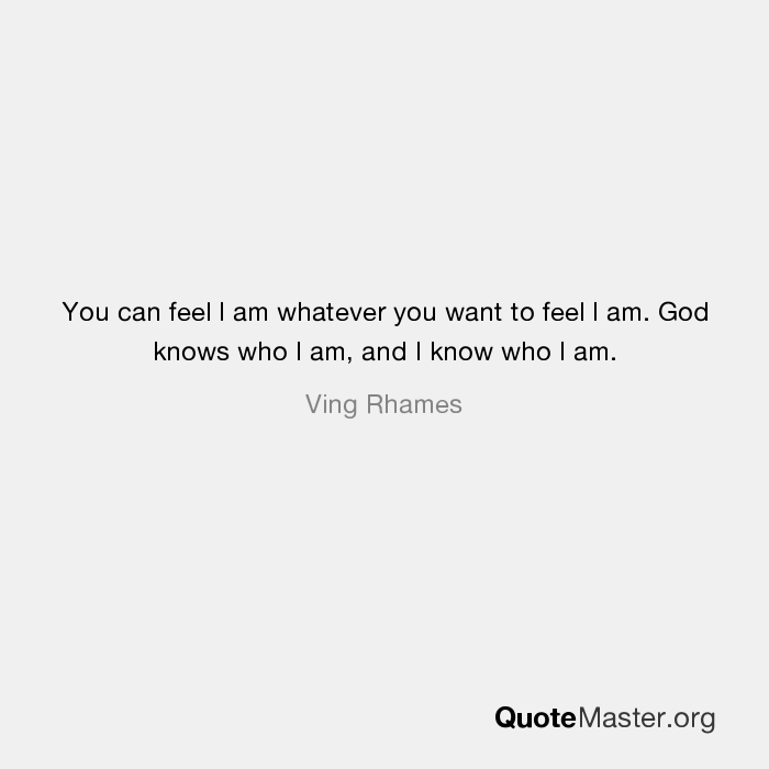 you can feel i am whatever you want to feel i am god knows who i