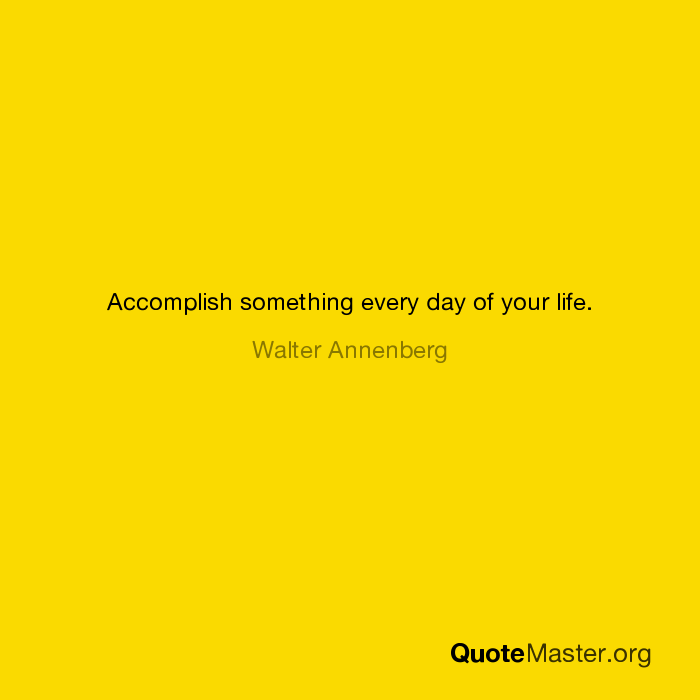 ac plish something every day of your life walter annenberg