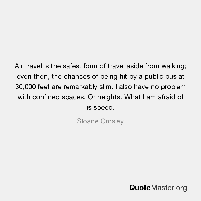 Air travel is the safest form of travel aside from walking; even ...
