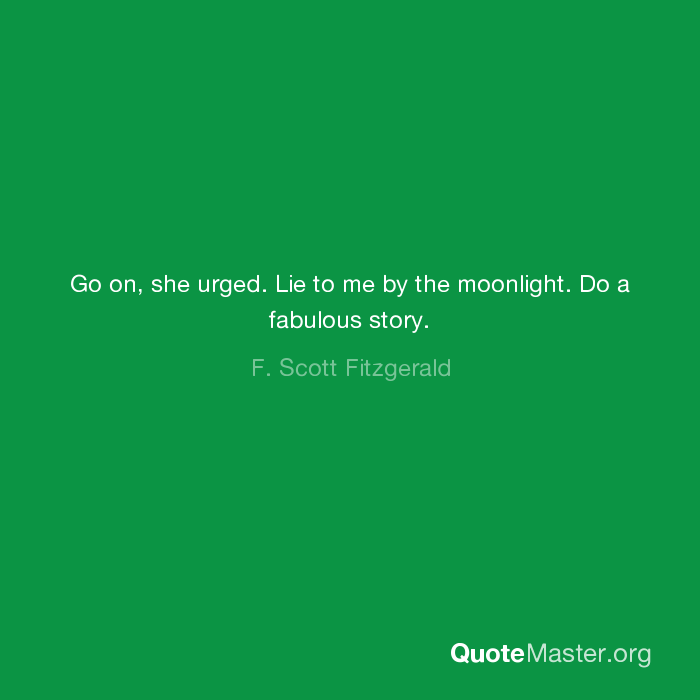 Go on, she urged  Lie to me by the moonlight  Do a fabulous story  F