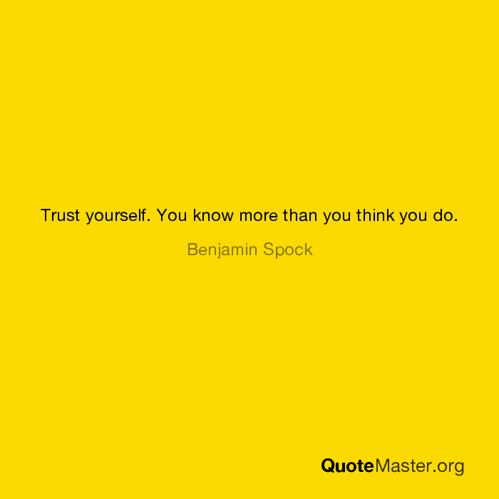 Trust Yourself You Know More Than You Think You Do Benjamin Spock