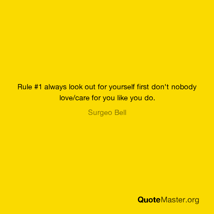 Rule 1 Always Look Out For Yourself First Dont Nobody Lovecare
