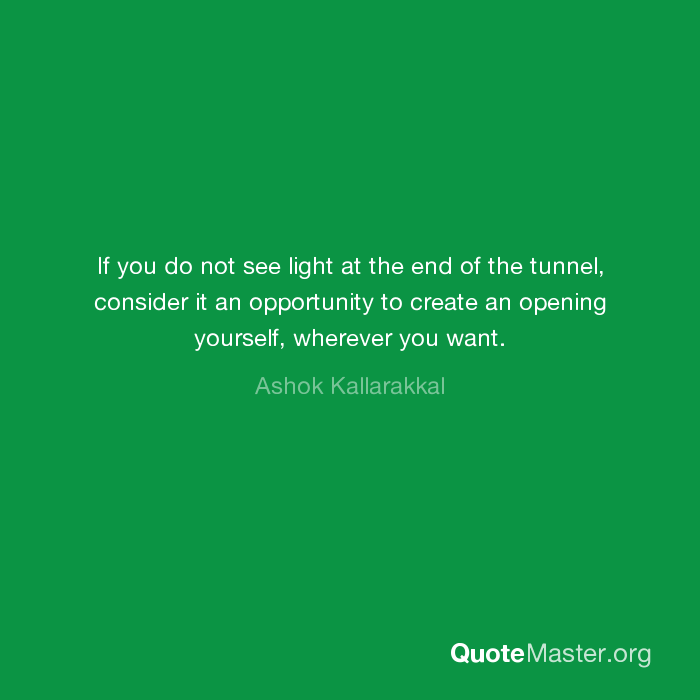 If Light At End Of Tunnel Is Green You >> If You Do Not See Light At The End Of The Tunnel Consider It An