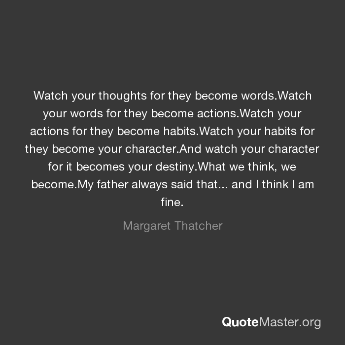 Watch your thoughts for they become words Watch your words
