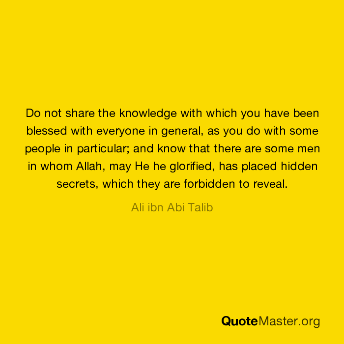 Do not share the knowledge with which you have been blessed with