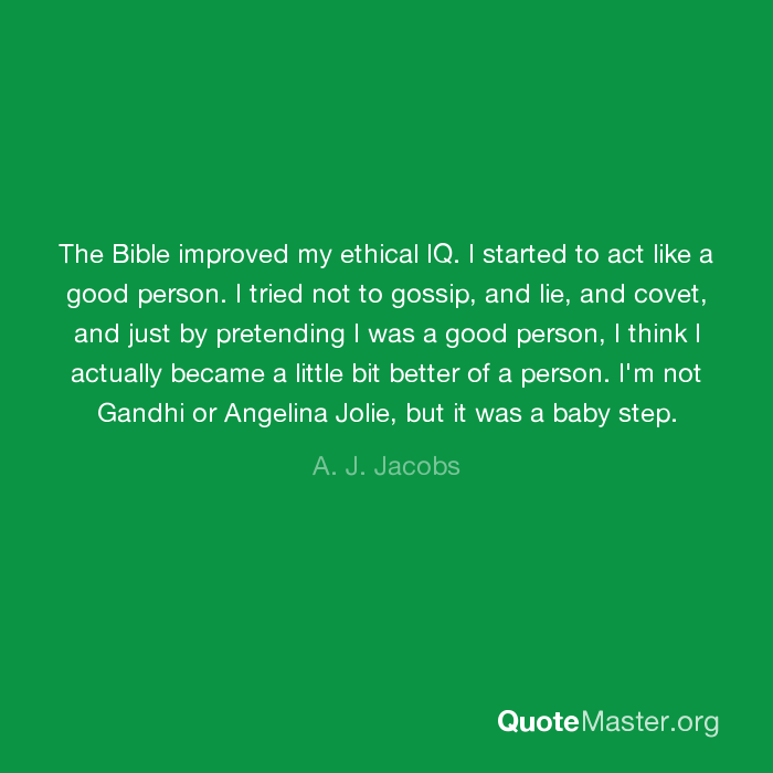 The Bible improved my ethical IQ  I started to act like a