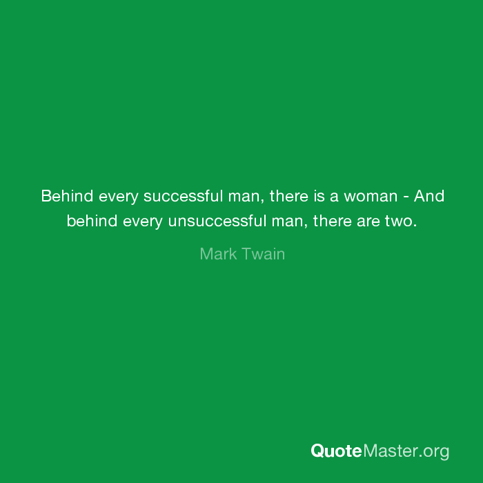 Behind Every Successful Man There Is A Woman And Behind Every