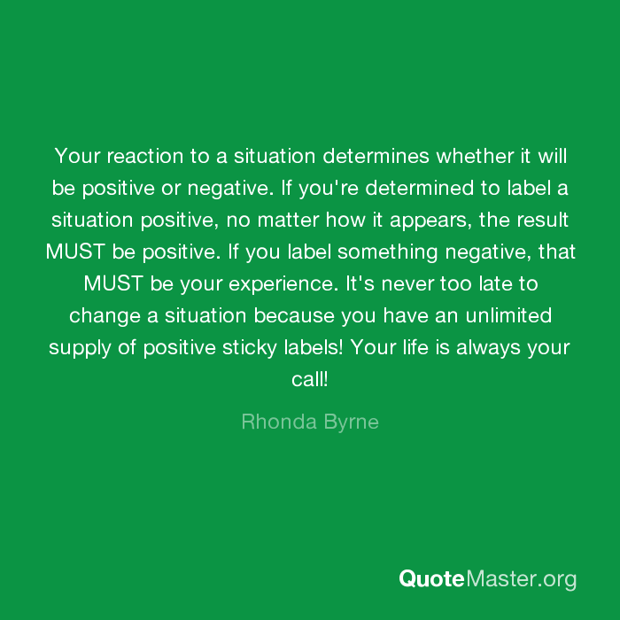 Your Reaction To A Situation Determines Whether It Will Be