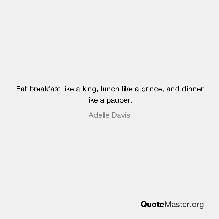 Eat Breakfast Like A King Lunch Like A Prince And Dinner Like A