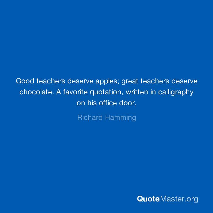 Good Teachers Deserve Apples Great Teachers Deserve Chocolate A Fascinating Favorite Quotation