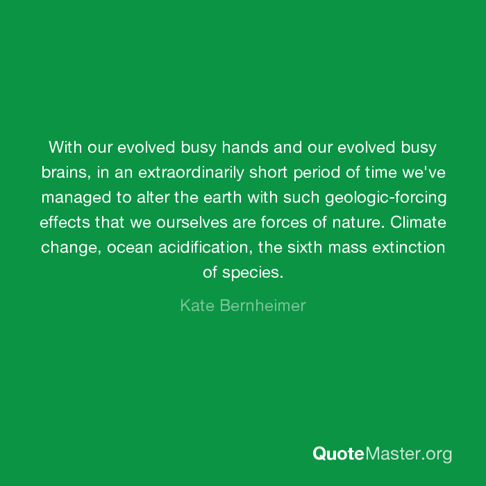 With our evolved busy hands and our evolved busy brains, in ...
