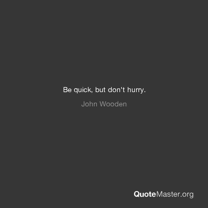 Be Quick But Dont Hurry John Wooden