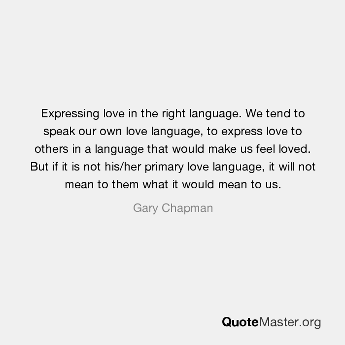 Expressing Love In The Right Language We Tend To Speak Our Own Love Language To Express Love To Others In A Language That Would Make Us Feel Loved But If It Is