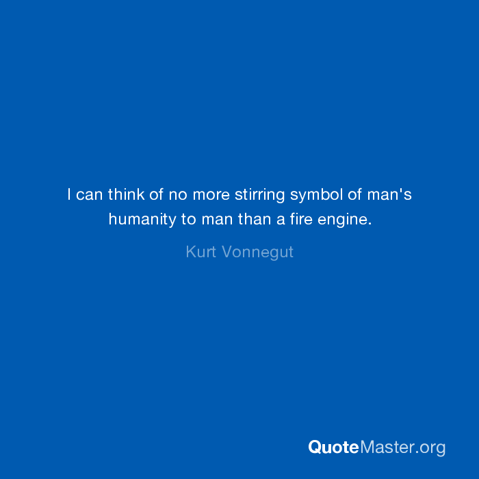 I Can Think Of No More Stirring Symbol Of Mans Humanity To Man Than