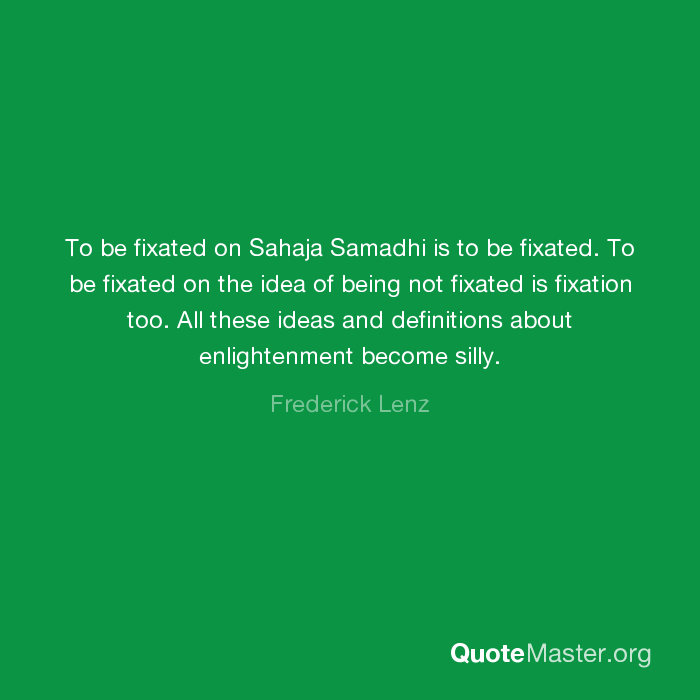 To be fixated on Sahaja Samadhi is to be fixated  To be