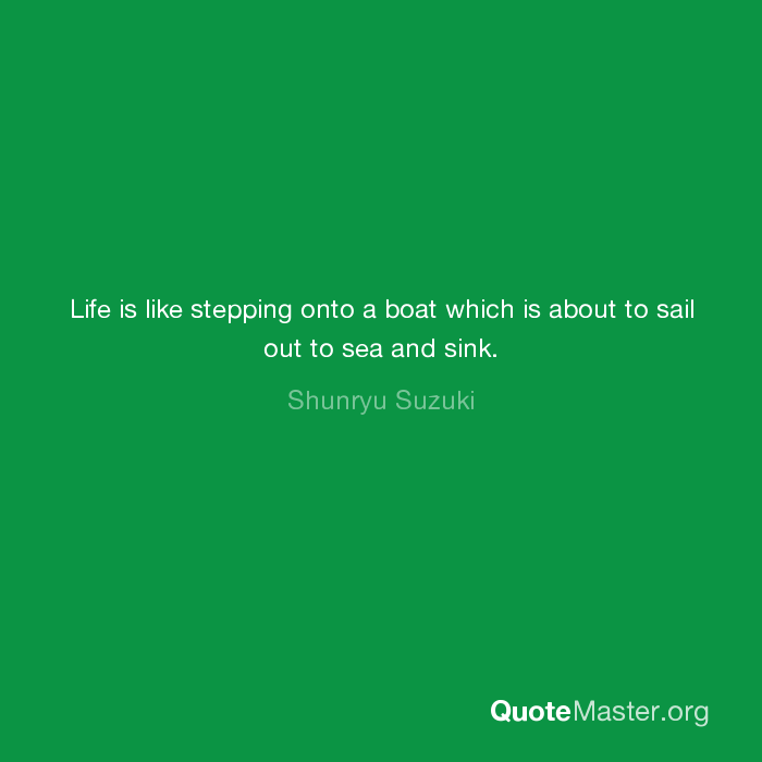 Life Is Like Stepping Onto A Boat Which Is About To Sail Out To Sea