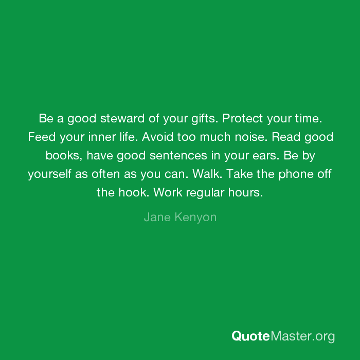 Be a good steward of your gifts  Protect your time  Feed