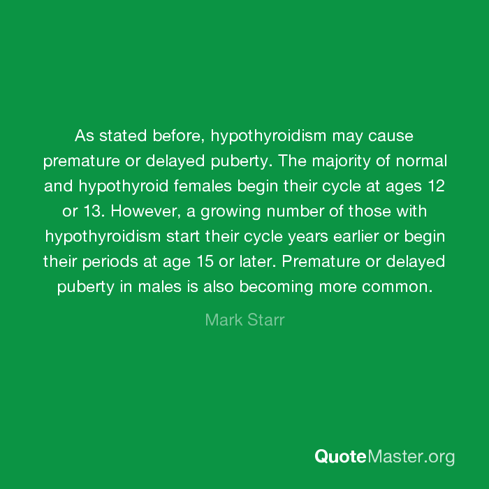 As stated before, hypothyroidism may cause premature or