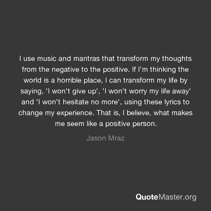 I use music and mantras that transform my thoughts from the ...